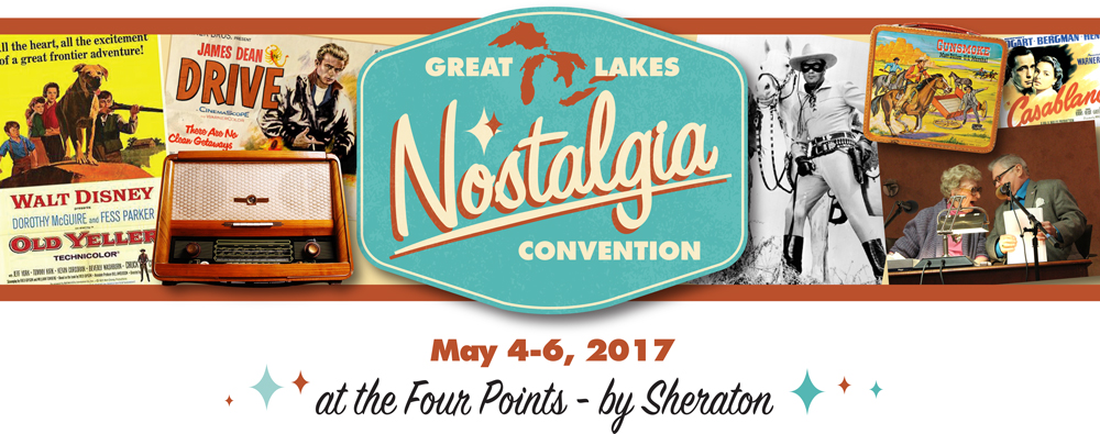 Great Lakes Nostalgia Convention - May 4-6, 2017