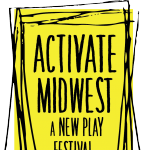 Activate: Midwest - A New Play Festival