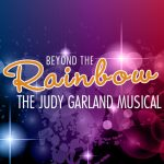 BEYOND THE RAINBOW: THE JUDY GARLAND MUSICAL