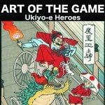 ARTbreak Video: Art of the Game, Ukiyo-e Heroes, Part 1