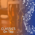 Cancelled - Classics On Tap Spring Evening