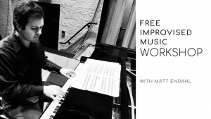 Free Improvised Music Workshop with Matt Endahl