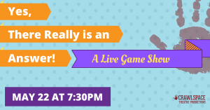 Crawlspace Theatre Productions - Live Game Show May 22