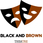 Black and Brown Theatre