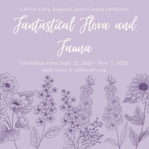 Fantastical Flora and Fauna Regional Juried Online Exhibition