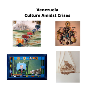 Destination Venezuela Exhibits - Culture Amidst Crises