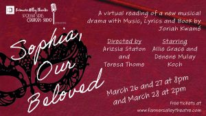 SOPHIA, OUR BELOVED: A Virtual Reading of a New Musical Drama by Joriah Kwamé