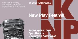 Theatre Kalamazoo New Play Festival