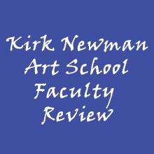 Kirk Newman Art School Faculty Review