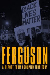 Film Viewing & Discussion: Ferguson- A Report from Occupied Territory