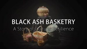 ARTbreak: Black Ash Basketry: A Story of Cultural Resilience